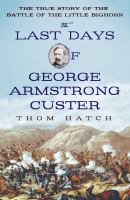 The Last Days Of George Armstrong Custer by Hatch, Thom © 2015 (Added: 5/7/15)