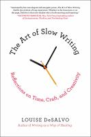 The Art Of Slow Writing : Reflections On Time, Craft, And Creativity by DeSalvo, Louise A. © 2014 (Added: 10/11/16)