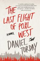 The Last Flight Of Poxl West : A Novel by Torday, Daniel © 2015 (Added: 3/23/15)