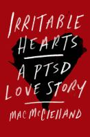 Irritable Hearts : A Ptsd Love Story by McClelland, Mac © 2015 (Added: 3/3/15)