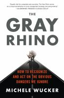 The Gray Rhino : How To Recognize And Act On The Obvious Dangers We Ignore by Wucker, Michele © 2016 (Added: 8/22/16)