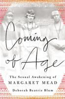 Coming Of Age : The Sexual Awakening Of Margaret Mead by Blum, Deborah © 2017 (Added: 7/14/17)