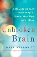 Unbroken Brain : A Revolutionary New Way Of Understanding Addiction by Szalavitz, Maia © 2016 (Added: 6/14/16)