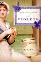 An Appetite For Violets : A Novel by Bailey, Martine © 2015 (Added: 3/3/15)