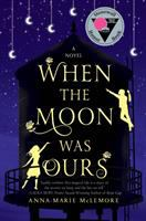 When The Moon Was Ours by McLemore, Anna-Marie © 2016 (Added: 11/30/16)