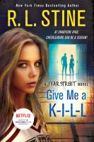 Give Me A K-i-l-l : A Fear Street Novel by Stine, R. L. © 2017 (Added: 5/17/17)