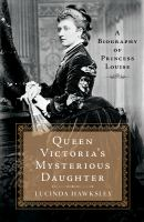 Queen Victoria's Mysterious Daughter : A Biography Of Princess Louise by Hawksley, Lucinda © 2015 (Added: 4/27/16)