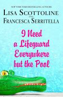 I Need A Lifeguard Everywhere But The Pool by Scottoline, Lisa © 2017 (Added: 7/12/17)