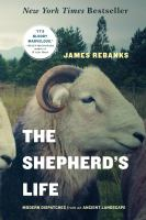 The Shepherd's Life : Modern Dispatches From An Ancient Landscape by Rebanks, James © 2016 (Added: 2/9/17)