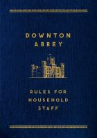 Book cover: Downton Abbey Rules for Household Staff