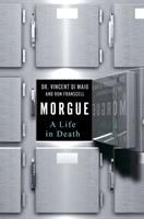 Morgue : A Life In Death by Di Maio, Vincent J. M. © 2016 (Added: 9/9/16)