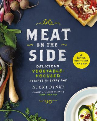 cover of Meat on the Side: Delicious Vegetable-Focused Recipes for Every Day