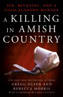 A Killing In Amish Country : Sex, Betrayal, And A Cold-blooded Murder by Olsen, Gregg © 2016 (Added: 7/18/17)
