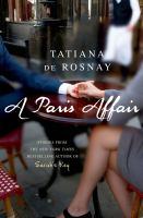 A Paris Affair by Rosnay, Tatiana de © 2015 (Added: 7/16/15)