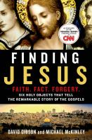 Finding Jesus : Faith, Fact, Forgery : Six Holy Objects That Tell The Remarkable True Story Of The Gospels by Gibson, David © 2015 (Added: 5/7/15)