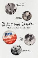 So As I Was Saying : My Somewhat Eventful Life by Mankiewicz, Frank © 2016 (Added: 4/27/16)