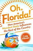 Oh, Florida! : How America's Weirdest State Influences The Rest Of The Country by Pittman, Craig © 2016 (Added: 8/18/16)