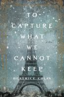 To Capture What We Cannot Keep by Colin, Beatrice © 2016 (Added: 11/29/16)