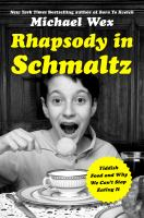 Rhapsody In Schmaltz : Yiddish Food And Why We Can't Stop Eating It by Wex, Michael © 2016 (Added: 6/27/16)