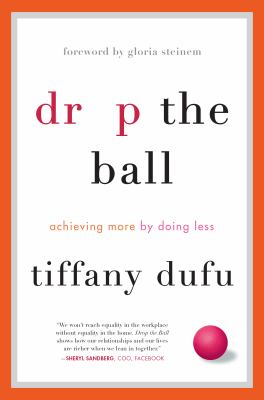 cover of Drop the Ball: Achieving More by Doing Less