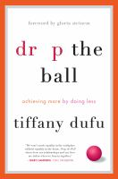 Drop The Ball : Achieving More By Doing Less by Dufu, Tiffany © 2017 (Added: 2/14/17)