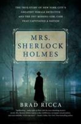 cover of Mrs. Sherlock Holmes: The True Story of New York City's Greatest Female Detective and the 1917 Missing Girl Case That Captivated the Nation