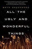All The Ugly And Wonderful Things by Greenwood, Bryn © 2016 (Added: 9/19/16)