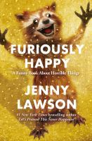 Book cover of Furiously Happy: A Funny Book About Horrible Things