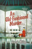 An Old-fashioned Murder by Miller, Carol © 2016 (Added: 7/25/16)