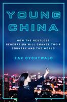 Young China : How The Restless Generation Will Change Their Country And The World by Dychtwald, Zak © 2018 (Added: 2/13/18)