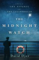 The Midnight Watch : A Novel Of The Titanic And The Californian by Dyer, David © 2016 (Added: 7/19/16)