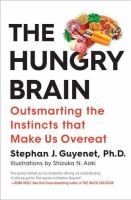 The Hungry Brain : Outsmarting The Instincts That Make Us Overeat by Guyenet, Stephan J. © 2017 (Added: 2/13/17)