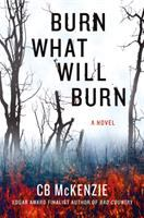 Burn What Will Burn : A Novel by McKenzie, C. B. © 2016 (Added: 6/21/16)