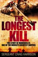 The Longest Kill : The Story Of Maverick 41, One Of The World's Greatest Snipers by Harrison, Craig © 2016 (Added: 4/27/16)