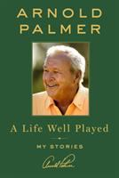 A Life Well Played : My Stories by Palmer, Arnold © 2016 (Added: 10/18/16)