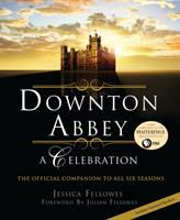 Downton Abbey : A Celebration by Fellowes, Jessica © 2015 (Added: 1/28/16)