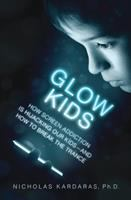 Glow Kids : How Screen Addiction Is Hijacking Our Kids-- And How To Break The Trance by Kardaras, Nicholas © 2016 (Added: 9/12/16)