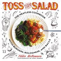 Toss Your Own Salad : The Meatless Cookbook With Burgers, Bolognese And Balls by McNamara, Eddie © 2017 (Added: 7/6/17)