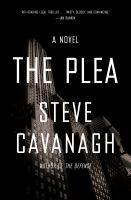 The Plea : A Novel by Cavanagh, Steve © 2018 (Added: 2/12/18)