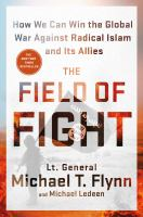 The Field Of Fight : How To Win The Global War Against Radical Islam And Its Allies by Flynn, Michael T. © 2016 (Added: 8/17/16)