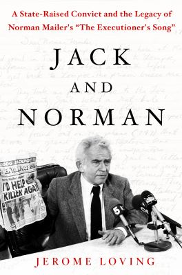 "cover of Jack and Norman: A State-Raised Convict and the Legacy of Norman Mailer's ""The Ececutioner's Song"""