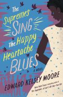 The Supremes Sing The Happy Heartache Blues : A Novel by Moore, Edward Kelsey © 2017 (Added: 9/13/17)
