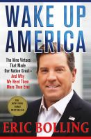 Wake Up America : The Nine Virtues That Made Our Nation Great -- And Why We Need Them More Than Ever by Bolling, Eric © 2016 (Added: 7/26/16)
