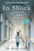 In Shock : My Journey From Death To Recovery And The Redemptive Power Of Hope by Awdish, Rana © 2017 (Added: 4/12/18)