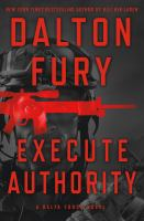 Execute Authority : A Delta Force Novel by Fury, Dalton © 2017 (Added: 9/6/17)