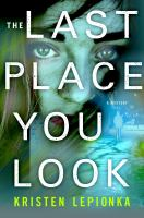 The Last Place You Look by Lepionka, Kristen © 2017 (Added: 6/14/17)
