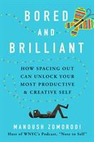 Bored And Brilliant : How Spacing Out Can Unlock Your Most Productive And Creative Self by Zomorodi, Manoush © 2017 (Added: 9/7/17)