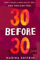 30 Before 30 : How I Made A Mess Of My 20s, And You Can Too by Shifrin, Marina © 2018 (Added: 10/16/18)
