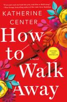 How To Walk Away by Center, Katherine © 2018 (Added: 5/14/18)