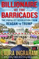 Billionaire At The Barricades : The Populist Revolution From Reagan To Trump by Ingraham, Laura © 2017 (Added: 11/2/17)